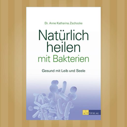 Heilen-mit-Bakterien von Dr. Anne Katharina Zschocke